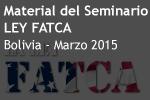 Material Seminario Ley FATCA – Bolivia – Marzo 2015